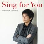 藤澤ノリマサ : Sing for youRe